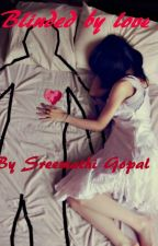 Blinded by love by SreemathiGopal