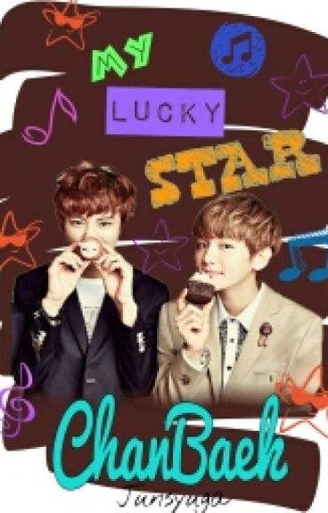 [CHANBAEK] - MY LUCKY STAR ( HIATUS )
