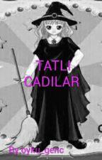TATLI CADILAR by oyku_genc