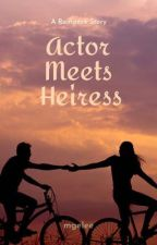 Actor Meets Heiress by mgelee