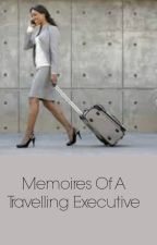 Memoires Of A Travelling Executive (Coming Soon) by SallyMasonTwo