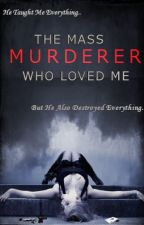 The Mass Murderer Who Loved Me by dark_angel1011