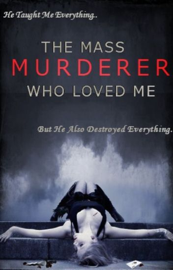 The Mass Murderer Who Loved Me