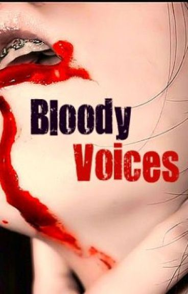 Bloody Voices ( On Hold) by LostInDeepThought