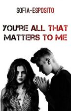 You're all that matters to me || J.B. || #Wattys2016 by sofia-esposito