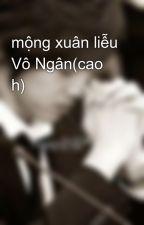 mộng xuân liễu Vô Ngân(cao h) by u_know92