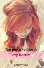 The guy who lives in my house by SammyLM