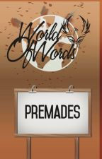 PREMADES by WOWords_