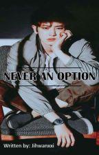 Never An Option by Jihwanxxi