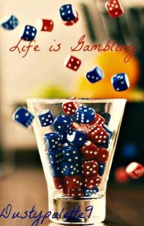 Life is Gambling by Dustypalette9