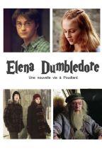 Elena Dumbledore - Tome 1 Une nouvelle vie à Poudlard. by Pomme_Lou