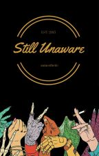 Still Unaware {Completed} by saraesthetic
