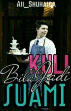 Bila Kuli Jadi SUAMI!! by Aii_Shuhaida