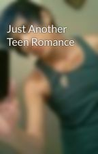 Just Another Teen Romance by Taco_Baron