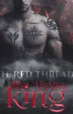 The red thread. The Alpha King. //#WATTYS2016 by WeAreWerewolves