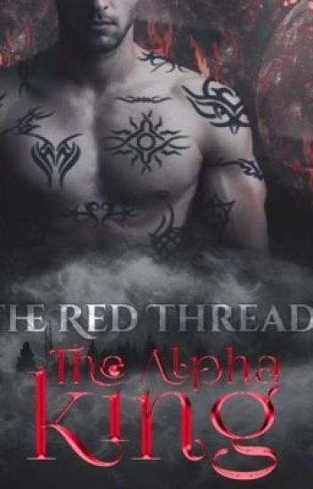 The red thread. The Alpha King. [ First Version ]