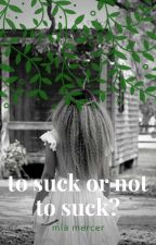 To Suck or Not To Suck? [Writing Tips] by -MammaMia-