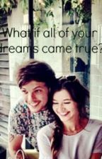 WHAT IF ALL OF YOUR DREAMS CAME TRUE? (Elounor Fanfic) by ElounorTomoTomlinson