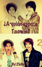 ¿A quién espera Taemin?... by 2Min-15