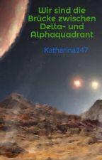 Wir sind die Brücke zwischen Delta- und Alphaquadrant by Katharina147