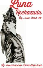 Luna Rechazada (Corregido) by new_dead_98