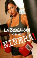 La boxeadora es mi niñera {COMPLETA} by Allyson_Jefferson