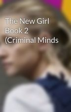 The New Girl Book 2 (Criminal Minds by clovely_clove_sevina