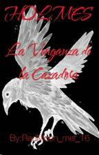 """Holmes """"La Venganza de la Cazadora"""" [Libro 2] by RedMoon_mel_16"""