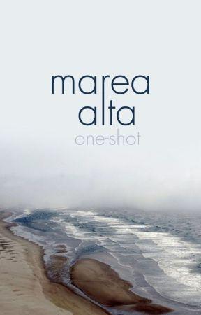 marea alta → one shot by flowersinthewind