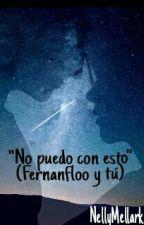 """EDITANDO """"No puedo con esto""""  (Fernanfloo y tu) by NellyMellark"""