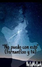 """""""No puedo con esto""""  (Fernanfloo y tu) by NellyMellark"""