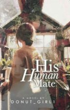 His Human Mate  #Wattys2017 by Donut_Girl1