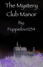 The Mystery Club Manor by Puppielovr1234
