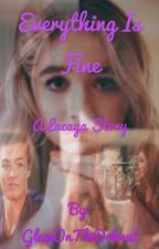 Everything is fine (a Lucaya story) by disneyismyhome0506