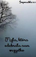 Mgła, która odebrała nam wszystko by Impossible121