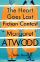The Heart Goes Last Fiction Contest with Margaret Atwood by MargaretAtwood