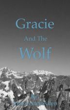 Gracie and the Wolf (Unedited) by IntrovertedAlien