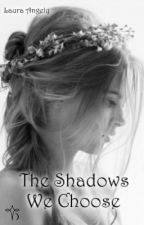 ࿇The Shadows We Choose࿇ by LauraAngely