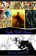 Fight till Love [On Hold] by erza_scarlet2000