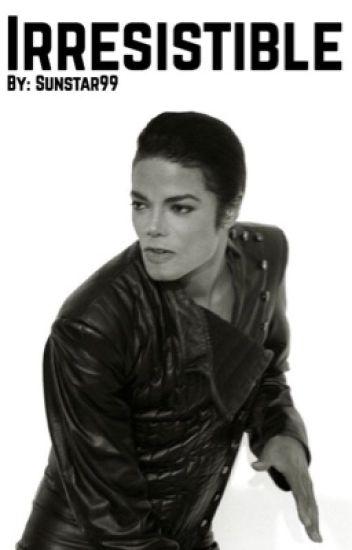 Irresistible[A Michael Jackson Fanfiction]