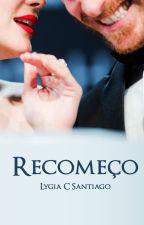 Recomeço by LygiaCSantiago