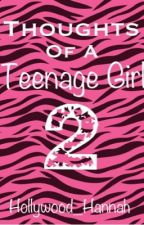 Thoughts Of a Teenage Girl 2! by Hollywood_Hannah