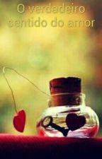 O verdadeiro sentido do amor by Mirianacristina