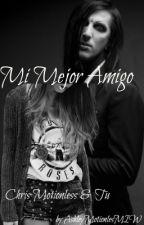 Chris motionless y tu ( Mi mejor amigo) by AshleyMotionlessMIW
