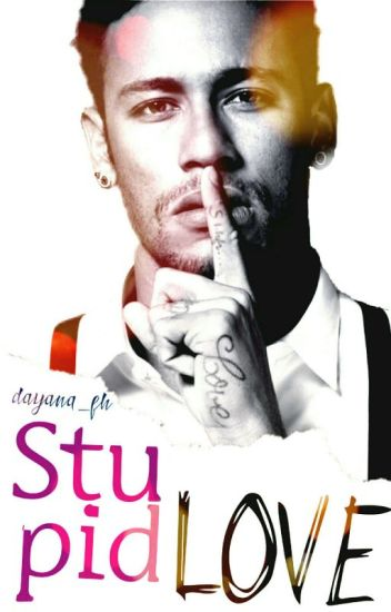 Stupid Love - (Neymar Jr)