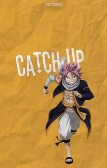 The Catch-Up (Natsu x Reader)
