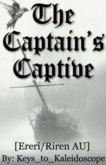 The Captain's Captive (Ereri/Riren AU) [COMPLETE]