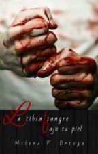 La tibia sangre bajo tu piel. (+16) by MilenaFOrtega