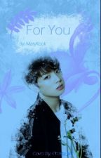 For You (Jung Kook Fanfict.) by MaryKook