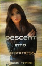 Descent into Darkness (Book three) by heartofice97